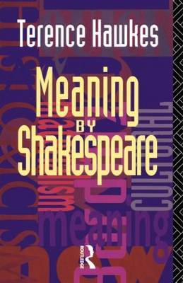 Meaning by Shakespeare by Terence Hawkes