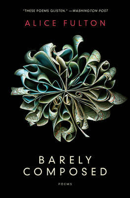 Barely Composed by Alice Fulton image