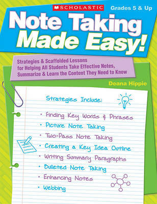 Note Taking Made Easy!: Strategies & Scaffolded Lessons for Helping All Students Take Effective Notes, Summarize, and Learn the Content They Need to Know by Deana Hippie image