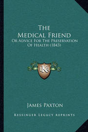 The Medical Friend: Or Advice for the Preservation of Health (1843) by James Paxton