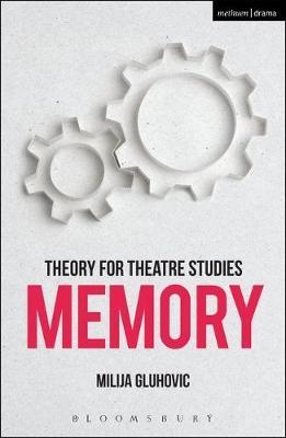 Theory for Theatre Studies: Memory by Milija Gluhovic