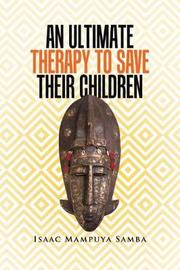 An Ultimate Therapy to Save Their Children by Isaac Mampuya Samba