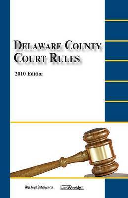 Delaware County Court Rules: 2010 Edition