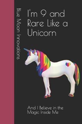 I'm 9 and Rare Like a Unicorn by Blue Moon Innovations