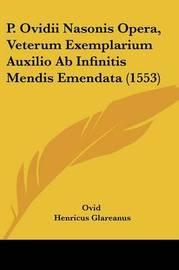 P. Ovidii Nasonis Opera, Veterum Exemplarium Auxilio AB Infinitis Mendis Emendata (1553) by Ovid