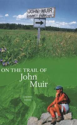 On the Trail of John Muir by Cherry Good