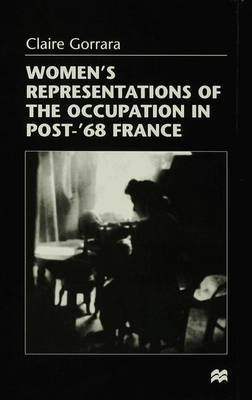 Women's Representations of the Occupation in Post-68 France by Claire Gorrara