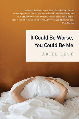It Could Be Worse, You Could Be Me by Ariel Leve image