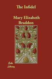 The Infidel by Mary , Elizabeth Braddon