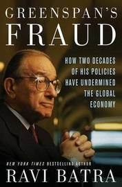Greenspan's Fraud by Ravi Batra