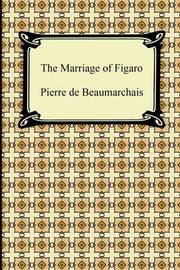 The Marriage of Figaro by Pierre Augustin Caron Beaumarchais