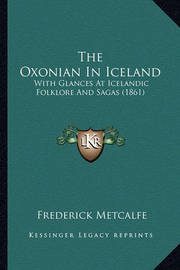 The Oxonian in Iceland: With Glances at Icelandic Folklore and Sagas (1861) by Frederick Metcalfe