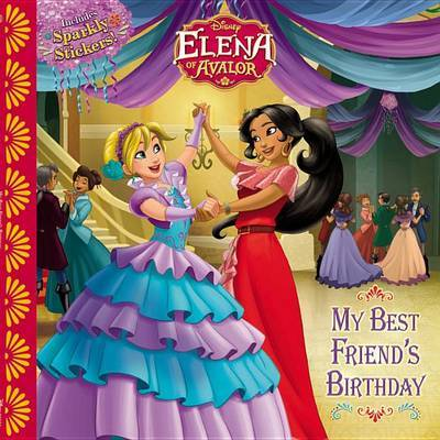 Elena of Avalor: My Best Friend's Birthday by Disney Book Group