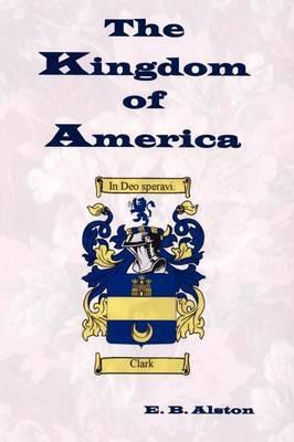 The Kingdom of America by E B Alston image
