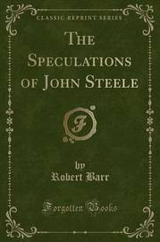 The Speculations of John Steele (Classic Reprint) by Robert Barr