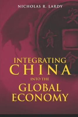 Integrating China into the Global Economy by Nicholas R. Lardy image