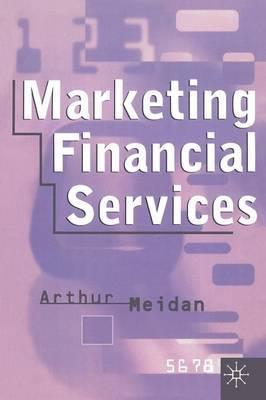 Marketing Financial Services by Arthur Meidan