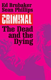 Criminal Volume 3: The Dead and the Dying by Ed Brubaker