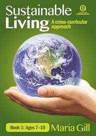 Sustainable Living Bk 1 Ages 7-10 by Maria Gill