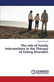 The Role of Family Interventions in the Therapy of Eating Disorders by Amianto Federico