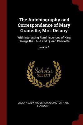 The Autobiography and Correspondence of Mary Granville, Mrs. Delany by Delany