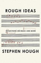 Rough Ideas by Stephen Hough