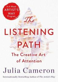 The Listening Path by Julia Cameron