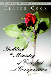 Building a Ministry of Comfort and Compassion: A Young Widow's Journey by Elaine Cook