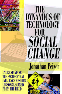 The Dynamics of Technology for Social Change: Understanding the Factors That Influence Results: Lessons Learned from the Field by Jonathan Peizer image