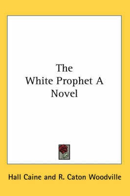 The White Prophet A Novel by Hall Caine image