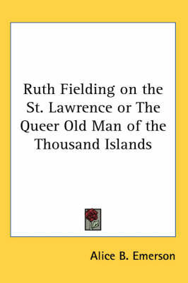 Ruth Fielding on the St. Lawrence or The Queer Old Man of the Thousand Islands by Alice B.Emerson