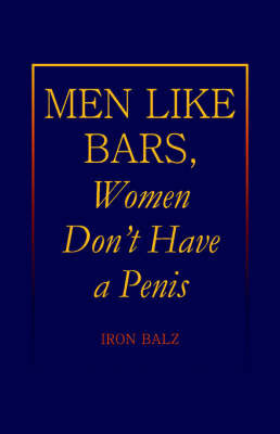 Men Like Bars, Women Don't Have a Penis by Iron Balz