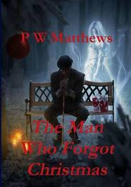 The Man Who Forgot Christmas by Peter Matthews