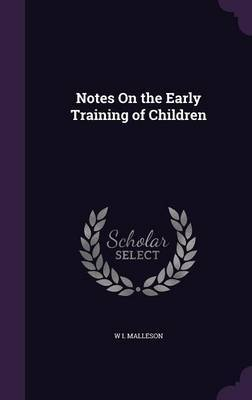 Notes on the Early Training of Children by W I. Malleson