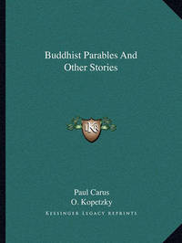 Buddhist Parables and Other Stories by Dr Paul Carus