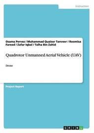 Quadrotor Unmanned Aerial Vehicle (Uav) by Osama Pervez