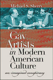 Gay Artists in Modern American Culture by Michael S Sherry image
