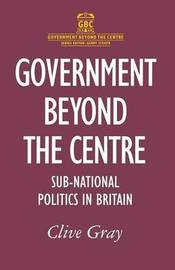 Government Beyond the Centre by Clive Gray