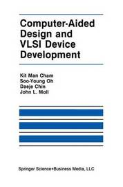 Computer-Aided Design and VLSI Device Development by Kit Man Cham