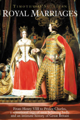 A Royal Duty: Scenes from Married Life, from Henry VIII to the Prince of Wales by Timothy O'Sullivan