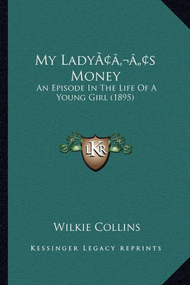 My Ladyacentsa -A Centss Money: An Episode in the Life of a Young Girl (1895) by Wilkie Collins