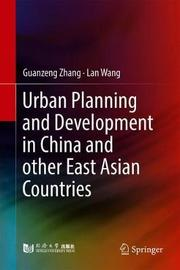 Urban Planning and Development in China and Other East Asian Countries by Guanzeng Zhang