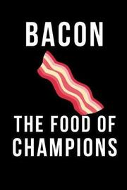 Bacon the Food of Champions by Mary Lou Darling