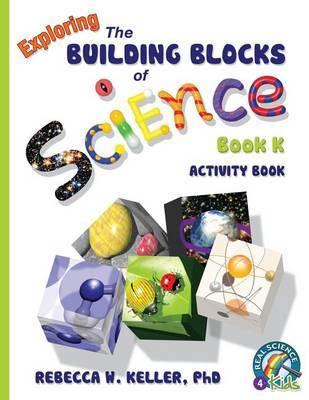 Exploring the Building Blocks of Science Book K Activity Book by Phd Rebecca W Keller