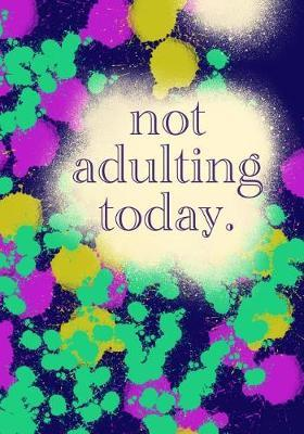 not adulting today. by Madison Leigh