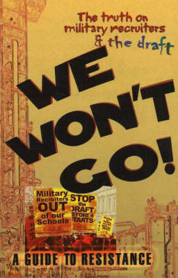 We Won't Go!: A Guide to Resistance - The Truth on Military Recruiters and the Draft image