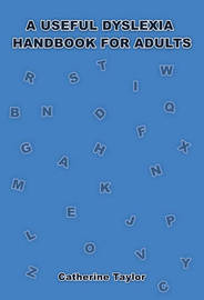 A Useful Dyslexia Handbook for Adults by Catherine Taylor