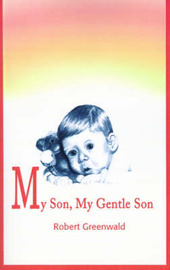 My Son, My Gentle Son: February 16, 1979 - August 16, 1987 by Robert Greenwald image
