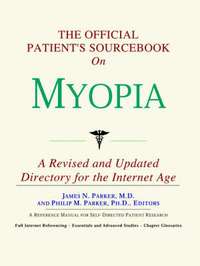 The Official Patient's Sourcebook on Myopia: A Revised and Updated Directory for the Internet Age by ICON Health Publications image