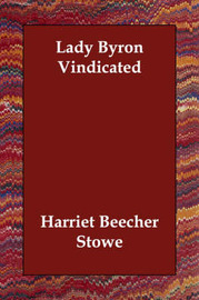 Lady Byron Vindicated by Harriet Beecher Stowe